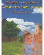 Boldog szülő-boldog gyermek (dedikált) - Szepesi Dóra, Horváth Éva