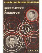 Szerelmünk a mikrofon - Szepesi György, Pluhár István