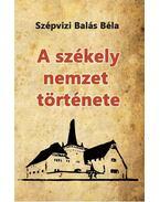 A székely nemzet története - Szépvizi Balás Béla