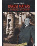 Rákosi Mátyás a Forgács utcában - Szerencsés Károly