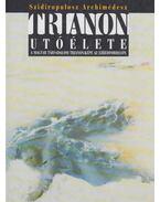 Trianon utóélete - A magyar társadalom Trianon-képe az ezredfordulón - Szidiropulosz Archimédesz