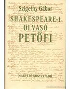 Shakespeare-t olvasó Petőfi - Szigethy Gábor