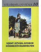 Szent Isván-szobor Hódmezővásárhelyen - Szigeti János, Kovács István, Kruzslicz István Gábor