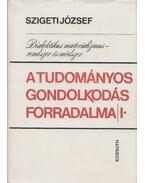 A tudományos gondolkodás forradalma I. kötet - Szigeti József