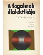 A fogalmak dialektikája - Szigetvári Sándor