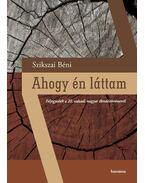 Ahogyén láttam - Feljegyzések a 20. századi magyar ébredéstörténetről - Szikszai Béni