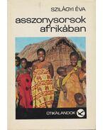 Asszonysorsok Afrikában - Szilágyi Éva