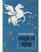 A magyar szó regénye - Szilágyi Ferenc