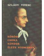 Kőrösi Csoma Sándor élete nyomában - Szilágyi Ferenc