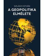 A geopolitika elmélete - Szilágyi István