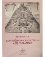Banskostiavnická Kálvária a jej zobrazenia - Szilágyi István