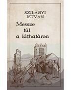 Messze túl a láthatáron - Szilágyi István