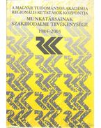 A Magyar Tudományos Akadémia Regionális Kutatások Központja munkatársainak szakirodalmi tevékenysége 1984-2003 - Sziráki Zsuzsanna (összeáll.)