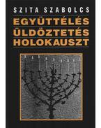Együttélés, üldöztetés, holokauszt - Szita Szabolcs