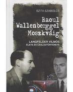 Raoul Wallenberggel Moszkváig - Szita Szabolcs