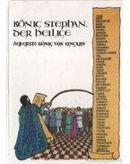 König Stephan, der Heilige - Szlatky Mária