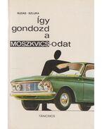 Így gondozd a Moszkvicsodat - Szluka Emil, Rudas János