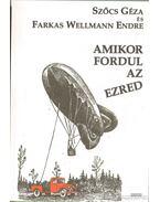 Amikor fordul az ezred - Szőcs Géza, Farkas Wellmann Endre