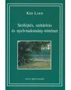 Szófejtés, szótárírás és nyelvtudomány-történet - Kiss Lajos
