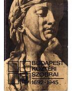 Budapest köztéri szobrai 1692-1945 - Szöllőssy Ágnes, Szilágyi András, Hadházy Levente