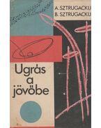 Ugrás a jövőbe - Sztrugackij, Borisz, Arkagyij