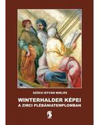 Winterhalder képei a zirci plébániatemplomban - Szűcs István Miklós