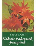 Kedvelt kaktuszok, pozsgások - Szűcs Lajos