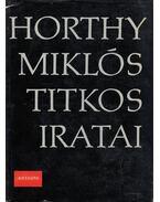 Horthy Miklós titkos iratai - Szűcs László, Szinai Miklós