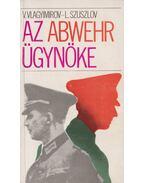 Az Abwehr ügynöke - Szuszlov, L., Vlagyimirov,V.