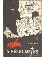 Iván, a félelmetes - Szvák Gyula