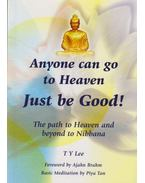 Anyone Can Go to Heaven Just Be Good - T Y Lee