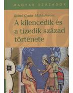 A kilencedik és a tizedik század története - Kristó Gyula, Makk Ferenc