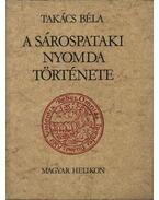 A Sárospataki Nyomda története - Takács Béla