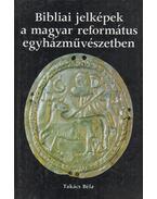 Bibliai jelképek a magyar református egyházművészetben - Takács Béla
