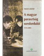 A magyar parasztság sorsfordulói 1514-2003 (dedikált) - Takács József