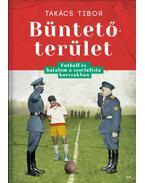 Büntetőterület - Futball és hatalom a szocialista korszakban - Takács Tibor
