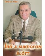 Író a mikrofon előtt (dedikált) - Takács Tibor