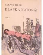 Klapka katonái (dedikált) - Takács Tibor