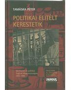 POLITIKAI ELITÉLT KERESTETIK - Tamáska Péter