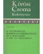 A Tatárországi rabszolgakereskedelem és a magyarok a XIII-XV. században (dedikált) - Tardy Lajos