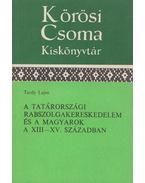 A Tatárországi rabszolgakereskedelem és a magyarok a XIII-XV. században - Tardy Lajos