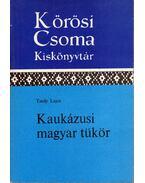 Kaukázusi magyar tükör - Tardy Lajos