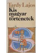 Kis magyar történetek - Tardy Lajos
