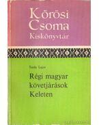 Régi magyar követjárások Keleten - Tardy Lajos
