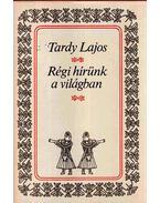 Régi hírünk a világban (Dedikált) - Tardy Lajos