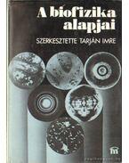 A biofizika alapjai - Tarján Imre