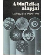 A biofizika alapjai (Dedikált) - Tarján Imre, Dr. Berkes László (szerk.), Györgyi Sándor, Rontó Györgyi, Voszka Rudolf