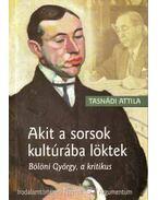 Akit a sorsok kultúrába löktek - Bölöni György, a kritikus - Tasnádi Attila