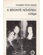 A Brontë nővérek világa - Taxner-Tóth Ernő