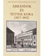 Ábrándok és tettek kora (1817-1842) - Taxner-Tóth Ernő